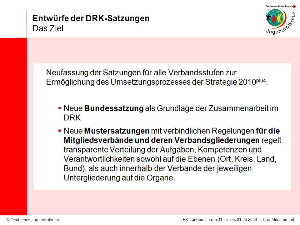 © Deutsches Jugendrotkreuz JRK-Länderrat vom 31.05. bis 01.06.2008 in Bad Münstereifel Entwürfe der DRK-Satzungen Das Ziel