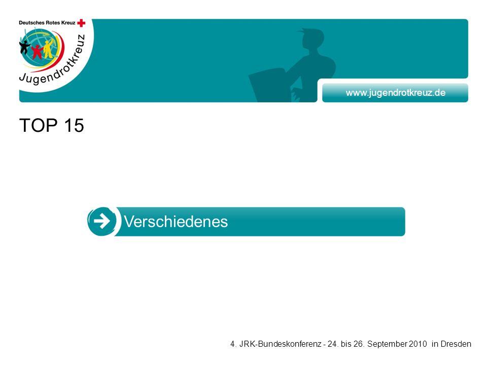 www.jugendrotkreuz.de TOP 15 Verschiedenes 4. JRK-Bundeskonferenz - 24.
