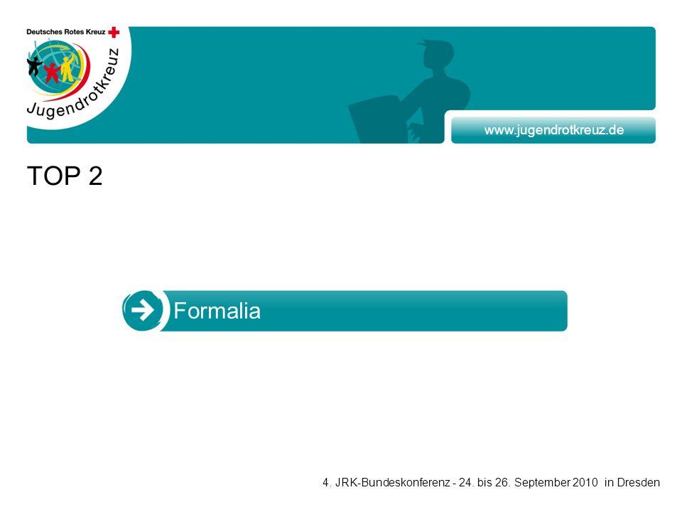 www.jugendrotkreuz.de TOP 2 Formalia 4. JRK-Bundeskonferenz - 24. bis 26. September 2010 in Dresden