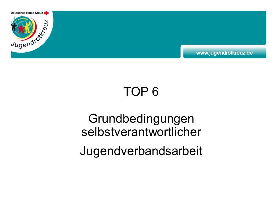 www.jugendrotkreuz.de TOP 6 Grundbedingungen selbstverantwortlicher Jugendverbandsarbeit