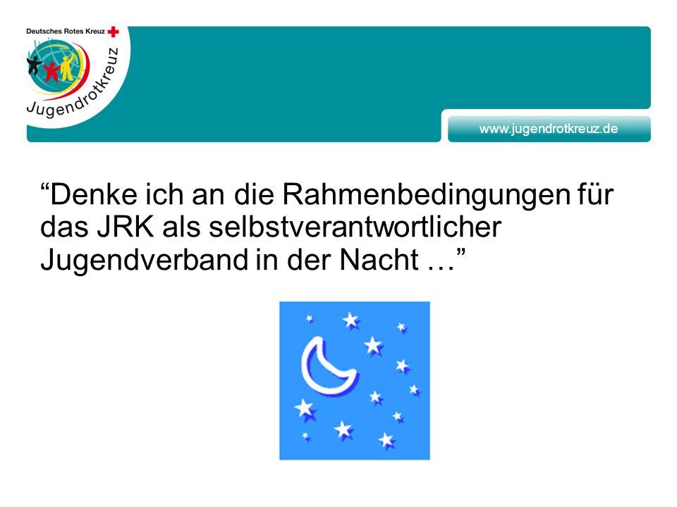 www.jugendrotkreuz.de Denke ich an die Rahmenbedingungen für das JRK als selbstverantwortlicher Jugendverband in der Nacht …