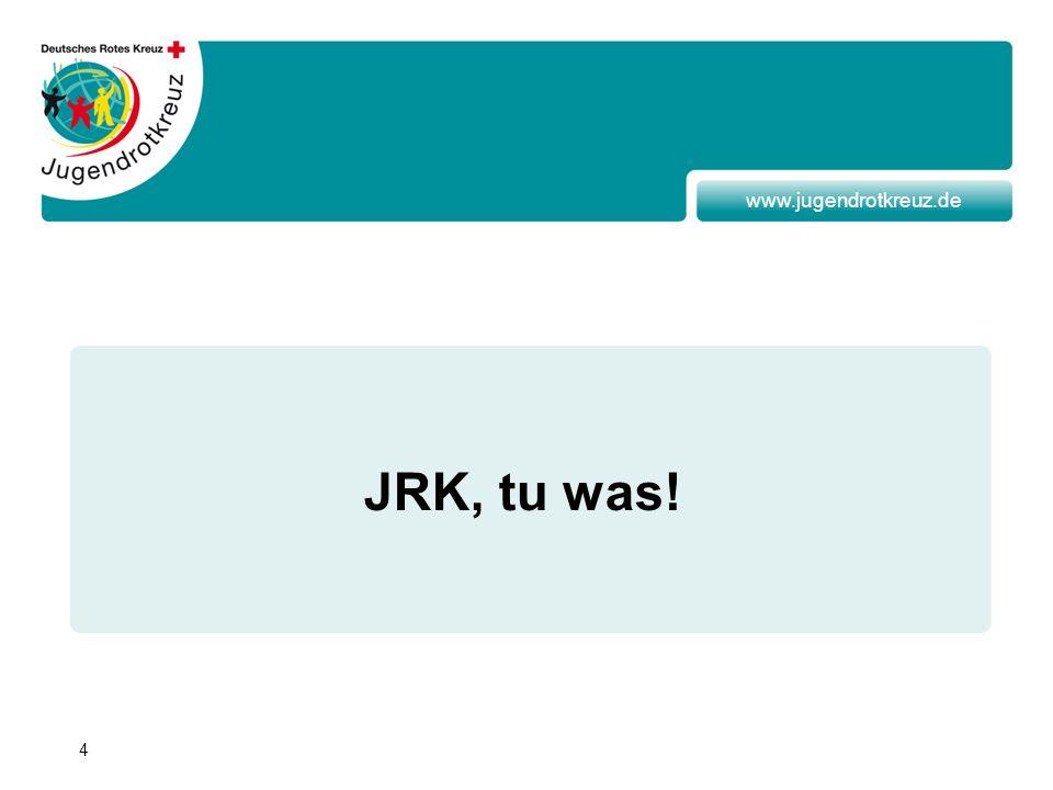 4 www.jugendrotkreuz.de JRK, tu was!