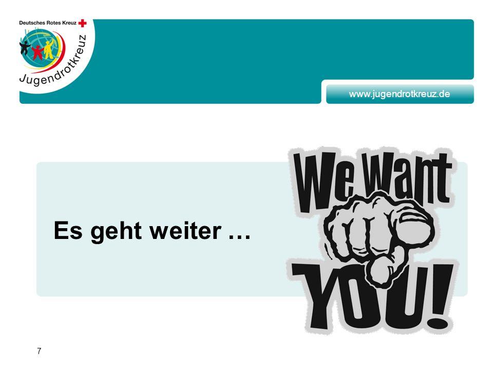7 www.jugendrotkreuz.de Es geht weiter …