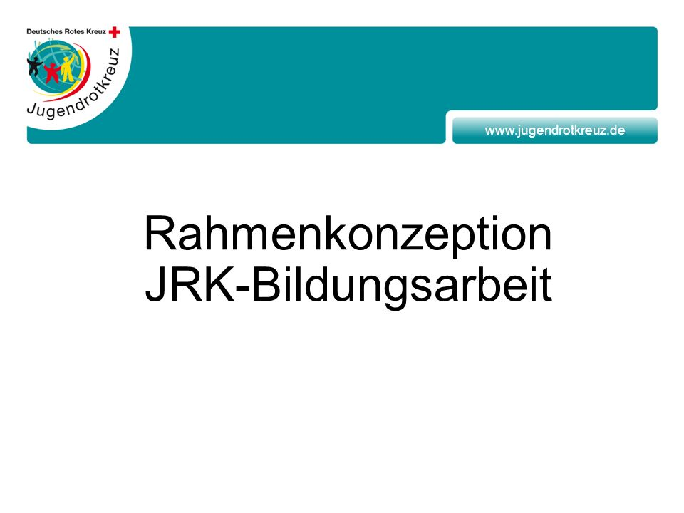 www.jugendrotkreuz.de Rahmenkonzeption JRK-Bildungsarbeit
