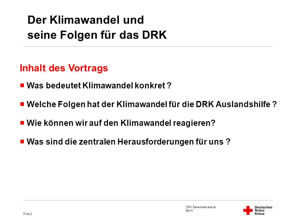 DRK Generalsekretariat Berlin Folie 13 Welche Folgen hat der Klimawandel für die DRK Auslandshilfe ?