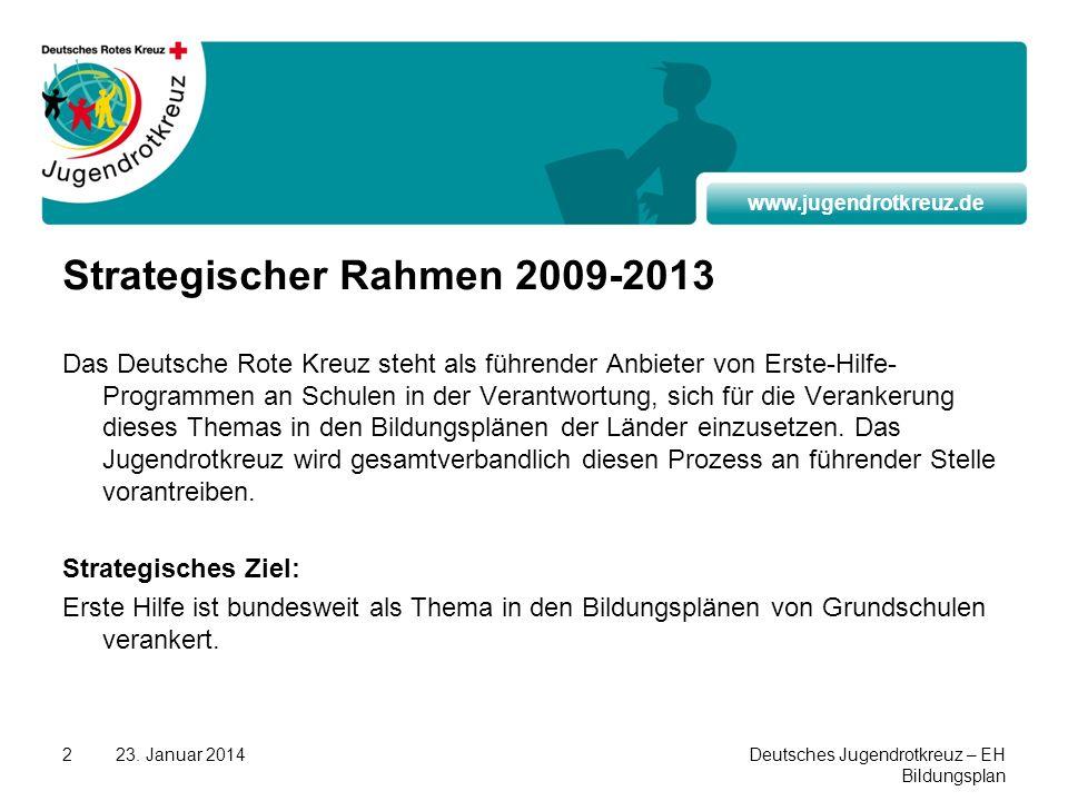 www.jugendrotkreuz.de 23. Januar 2014Deutsches Jugendrotkreuz – EH Bildungsplan 2 Strategischer Rahmen 2009-2013 Das Deutsche Rote Kreuz steht als füh