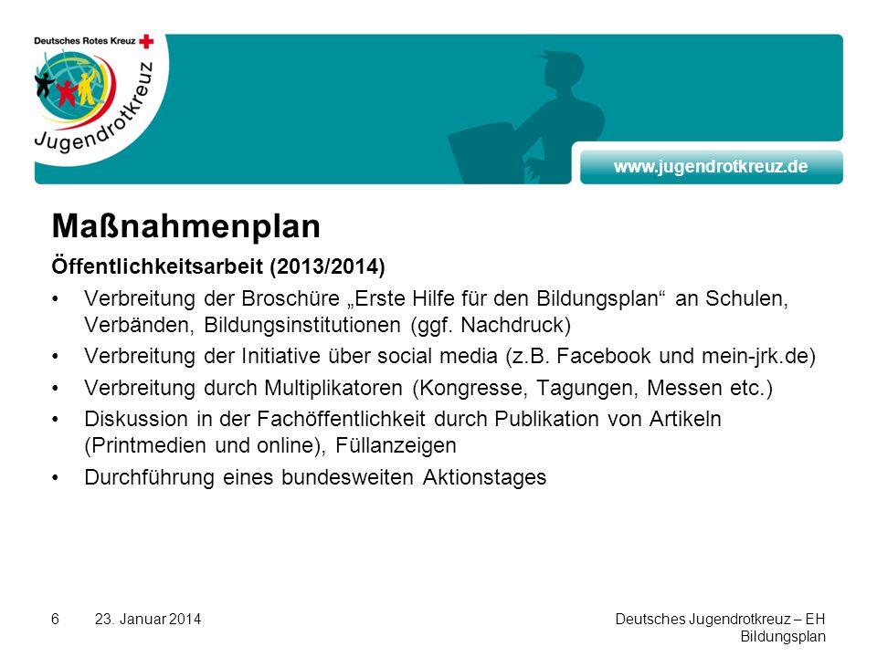 www.jugendrotkreuz.de 23. Januar 2014Deutsches Jugendrotkreuz – EH Bildungsplan 6 Maßnahmenplan Öffentlichkeitsarbeit (2013/2014) Verbreitung der Bros