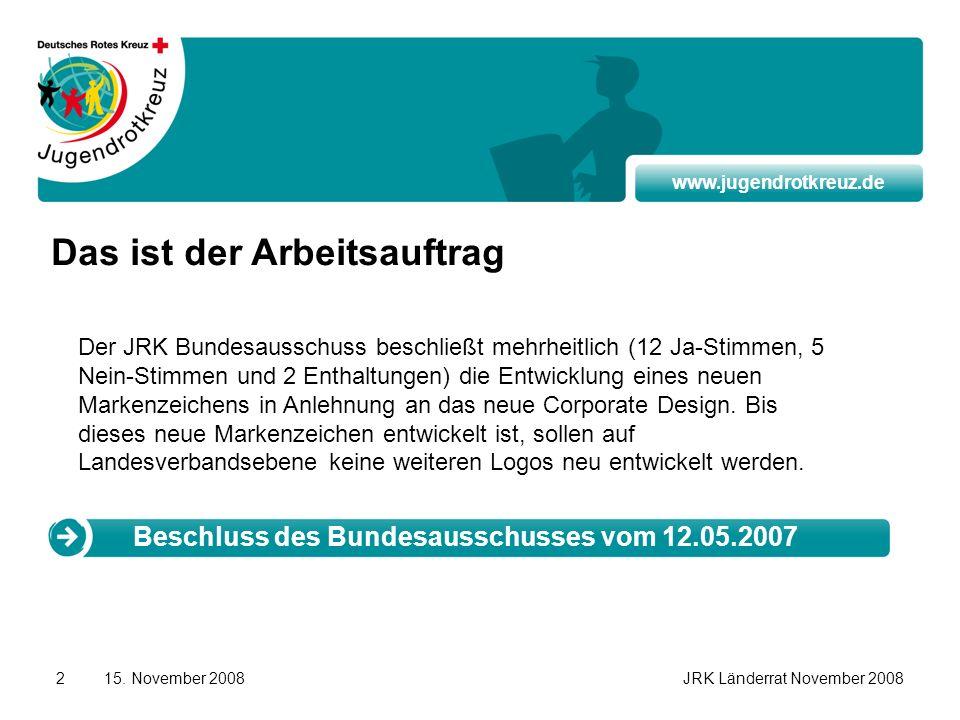 www.jugendrotkreuz.de 15. November 2008JRK Länderrat November 20082 Das ist der Arbeitsauftrag Der JRK Bundesausschuss beschließt mehrheitlich (12 Ja-