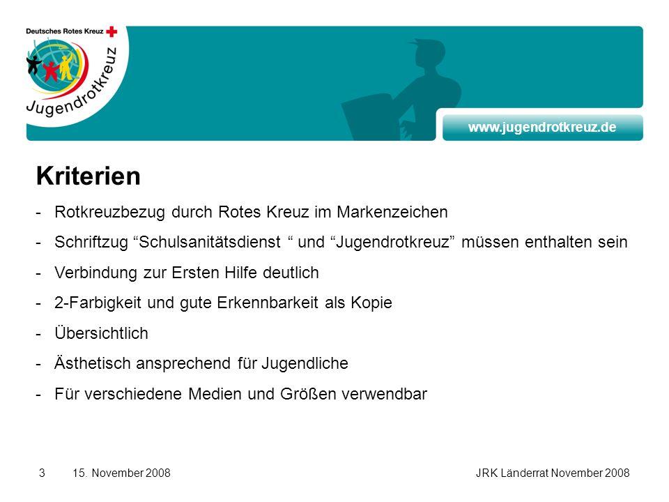 www.jugendrotkreuz.de 15. November 2008JRK Länderrat November 20083 Kriterien -Rotkreuzbezug durch Rotes Kreuz im Markenzeichen -Schriftzug Schulsanit