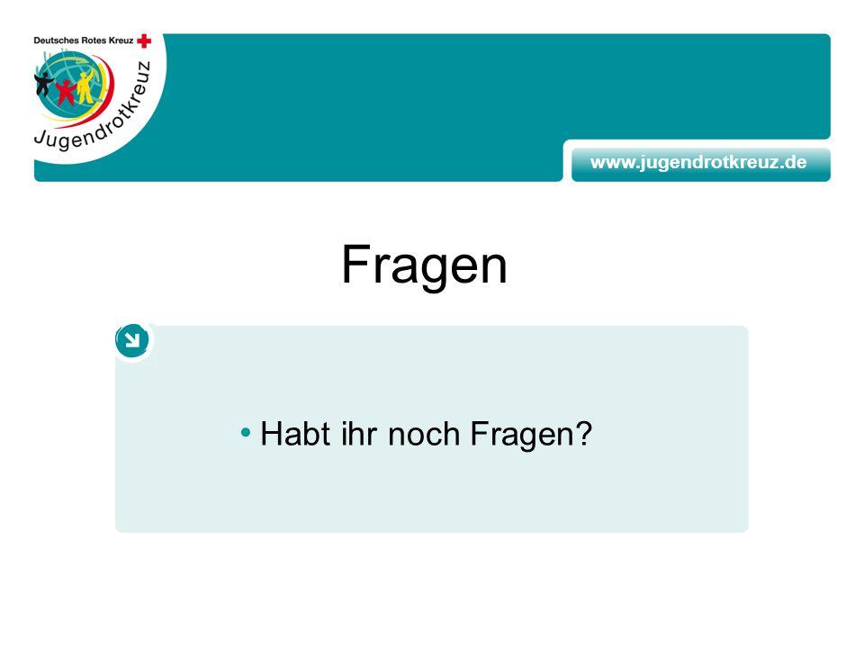Fragen Habt ihr noch Fragen www.jugendrotkreuz.de
