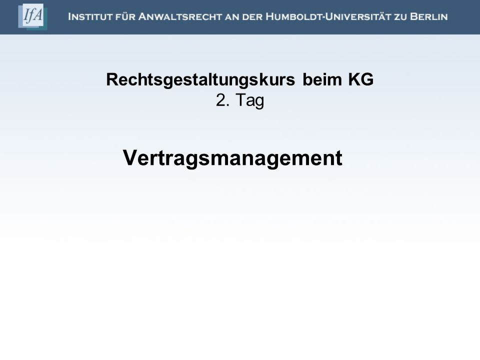 Rechtsgestaltungskurs beim KG 2. Tag Vertragsmanagement