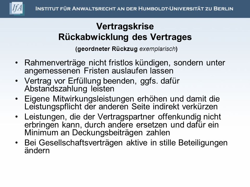 Vertragskrise Rückabwicklung des Vertrages (geordneter Rückzug exemplarisch) Rahmenverträge nicht fristlos kündigen, sondern unter angemessenen Friste