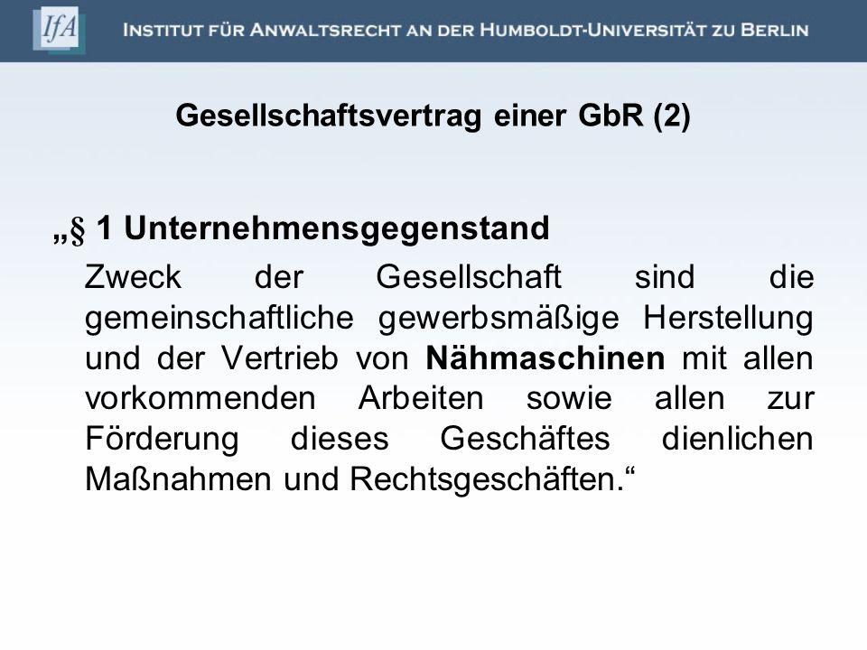 Gesellschaftsvertrag einer GbR (2) § 1 Unternehmensgegenstand Zweck der Gesellschaft sind die gemeinschaftliche gewerbsmäßige Herstellung und der Vert