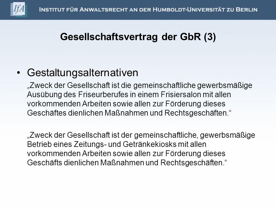 Gesellschaftsvertrag der GbR (3) Gestaltungsalternativen Zweck der Gesellschaft ist die gemeinschaftliche gewerbsmäßige Ausübung des Friseurberufes in