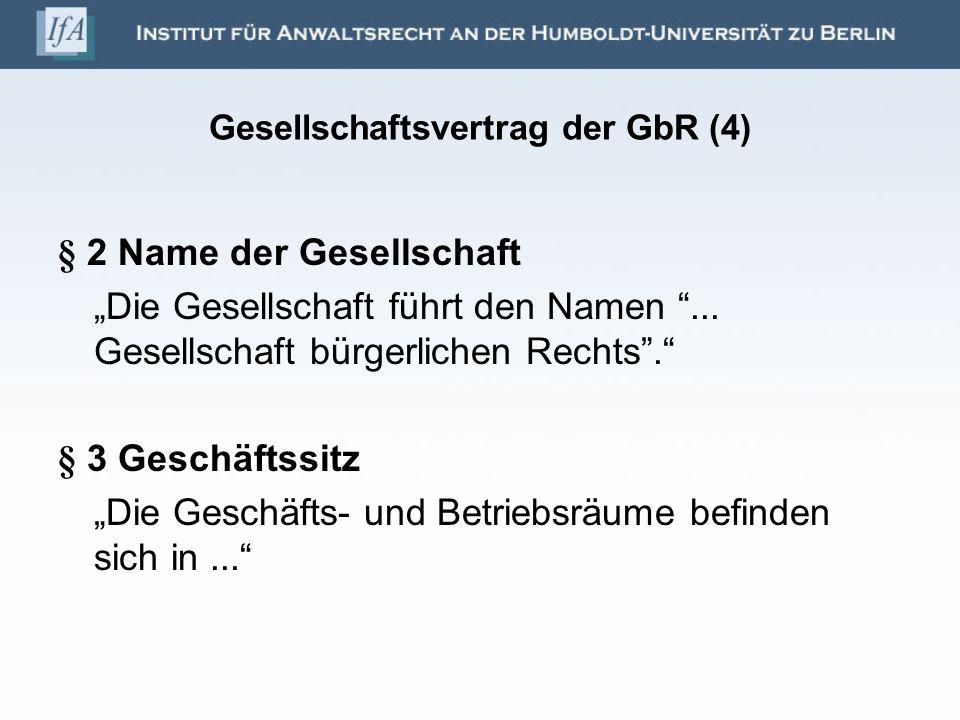 Gesellschaftsvertrag der GbR (4) § 2 Name der Gesellschaft Die Gesellschaft führt den Namen... Gesellschaft bürgerlichen Rechts. § 3 Geschäftssitz Die