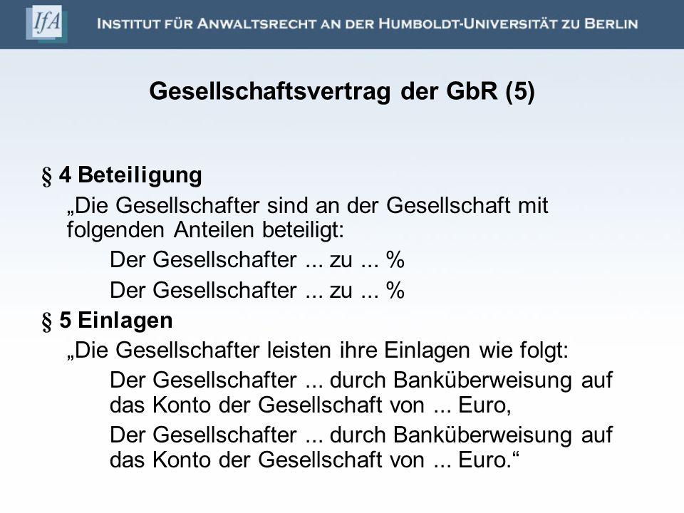 Gesellschaftsvertrag der GbR (5) § 4 Beteiligung Die Gesellschafter sind an der Gesellschaft mit folgenden Anteilen beteiligt: Der Gesellschafter... z