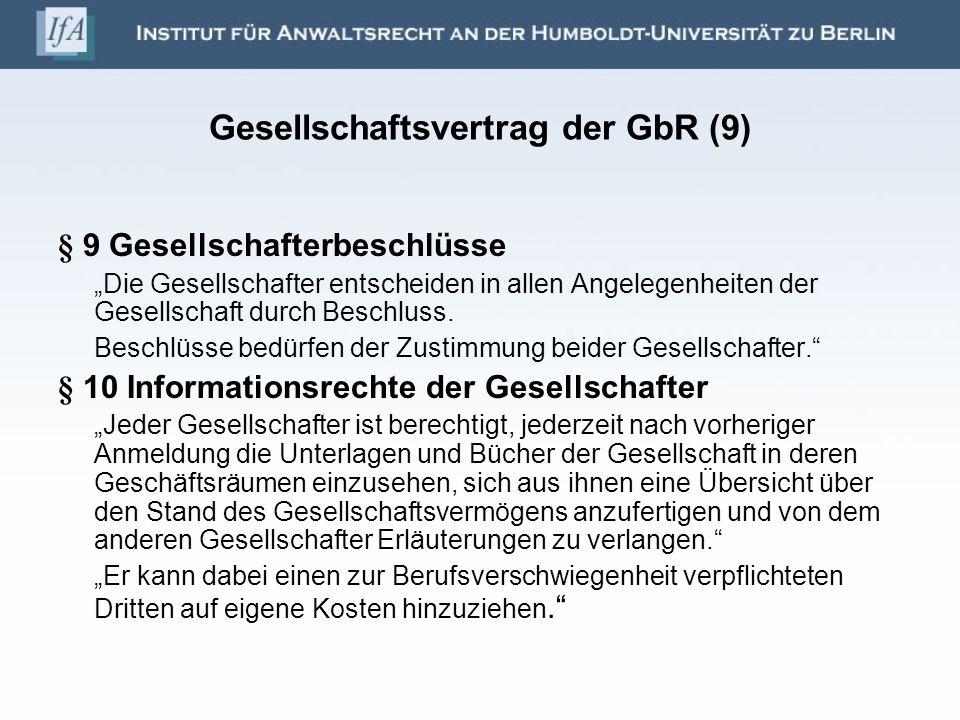 Gesellschaftsvertrag der GbR (9) § 9 Gesellschafterbeschlüsse Die Gesellschafter entscheiden in allen Angelegenheiten der Gesellschaft durch Beschluss