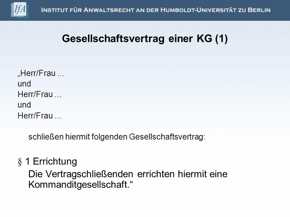 Gesellschaftsvertrag einer KG (1) Herr/Frau... und Herr/Frau... und Herr/Frau... schließen hiermit folgenden Gesellschaftsvertrag: § 1 Errichtung Die