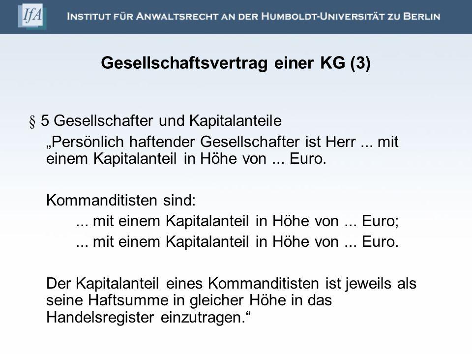 Gesellschaftsvertrag einer KG (3) § 5 Gesellschafter und Kapitalanteile Persönlich haftender Gesellschafter ist Herr... mit einem Kapitalanteil in Höh