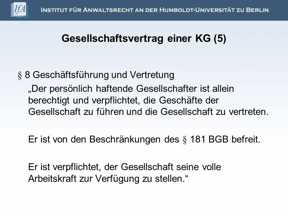 Gesellschaftsvertrag einer KG (5) § 8 Geschäftsführung und Vertretung Der persönlich haftende Gesellschafter ist allein berechtigt und verpflichtet, d