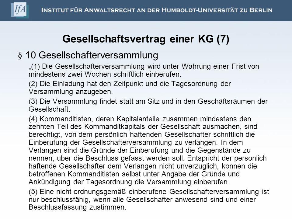 Gesellschaftsvertrag einer KG (7) § 10 Gesellschafterversammlung (1) Die Gesellschafterversammlung wird unter Wahrung einer Frist von mindestens zwei