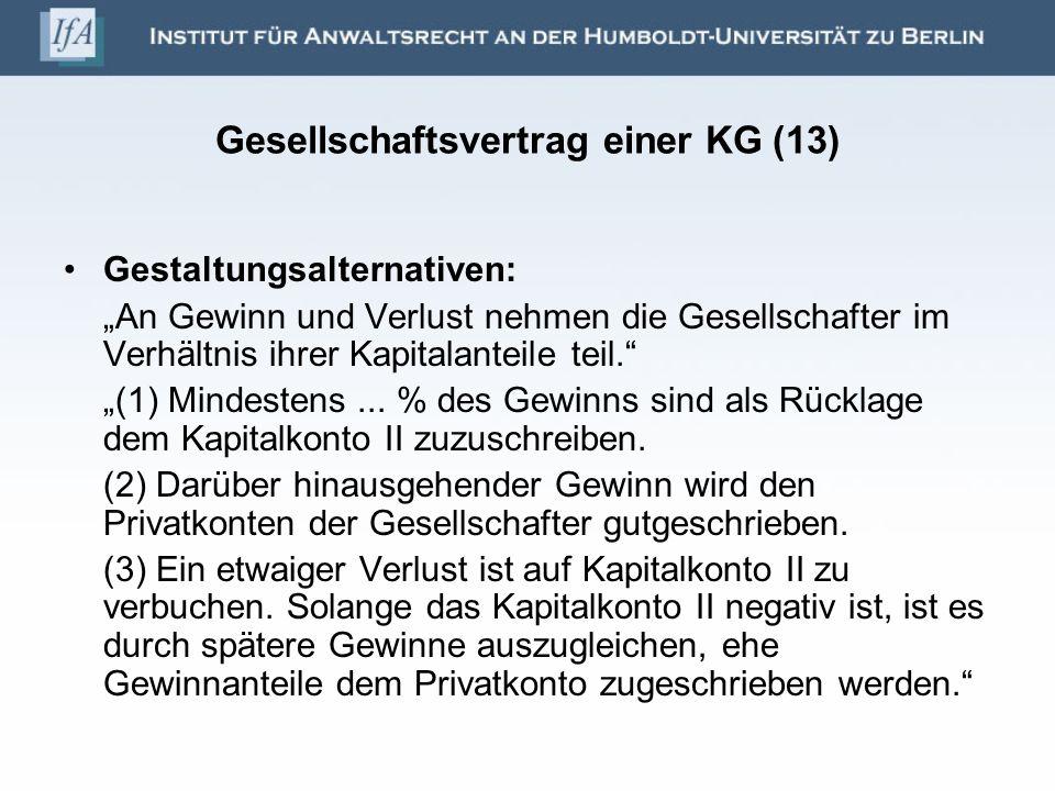 Gesellschaftsvertrag einer KG (13) Gestaltungsalternativen: An Gewinn und Verlust nehmen die Gesellschafter im Verhältnis ihrer Kapitalanteile teil. (