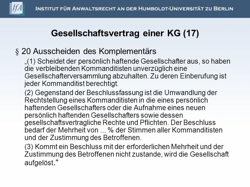 Gesellschaftsvertrag einer KG (17) § 20 Ausscheiden des Komplementärs (1) Scheidet der persönlich haftende Gesellschafter aus, so haben die verbleiben