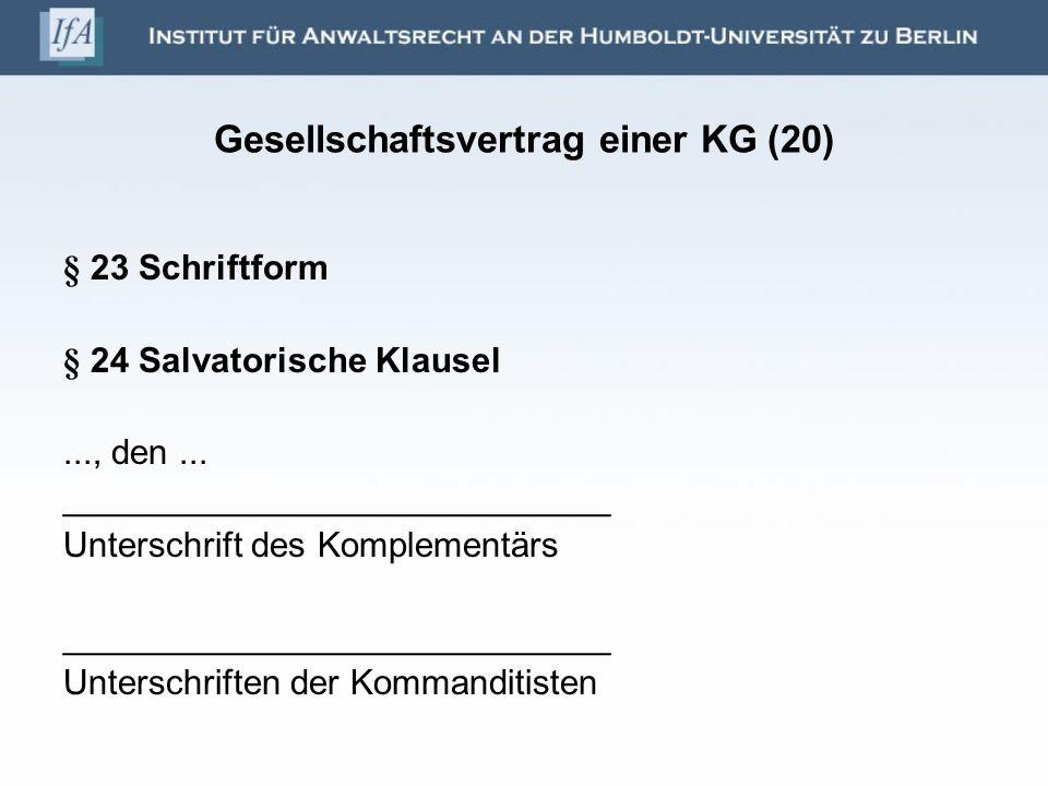 Gesellschaftsvertrag einer KG (20) § 23 Schriftform § 24 Salvatorische Klausel..., den... ____________________________ Unterschrift des Komplementärs
