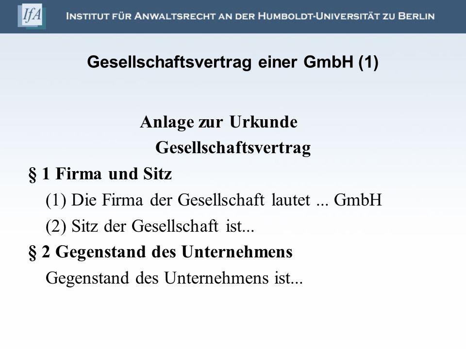 Gesellschaftsvertrag einer GmbH (1) Anlage zur Urkunde Gesellschaftsvertrag § 1 Firma und Sitz (1) Die Firma der Gesellschaft lautet... GmbH (2) Sitz