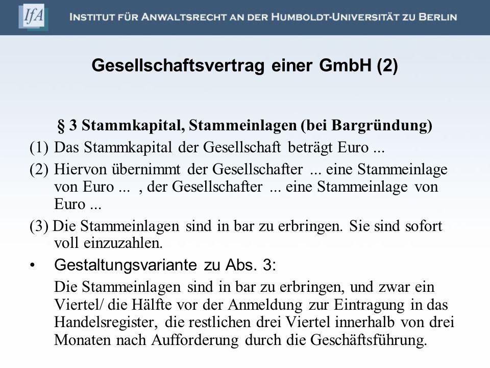 Gesellschaftsvertrag einer GmbH (2) § 3 Stammkapital, Stammeinlagen (bei Bargründung) (1)Das Stammkapital der Gesellschaft beträgt Euro... (2)Hiervon