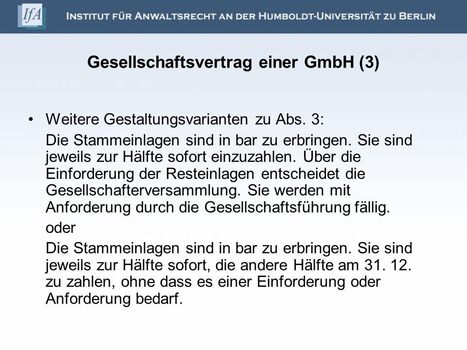 Gesellschaftsvertrag einer GmbH (3) Weitere Gestaltungsvarianten zu Abs. 3: Die Stammeinlagen sind in bar zu erbringen. Sie sind jeweils zur Hälfte so