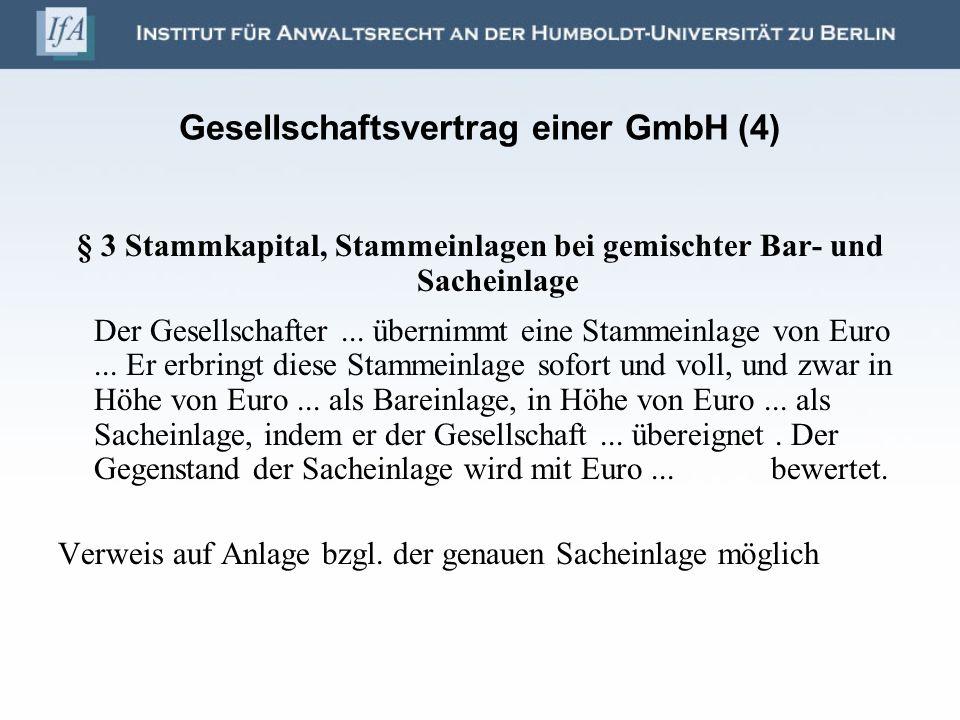 Gesellschaftsvertrag einer GmbH (4) § 3 Stammkapital, Stammeinlagen bei gemischter Bar- und Sacheinlage Der Gesellschafter... übernimmt eine Stammeinl