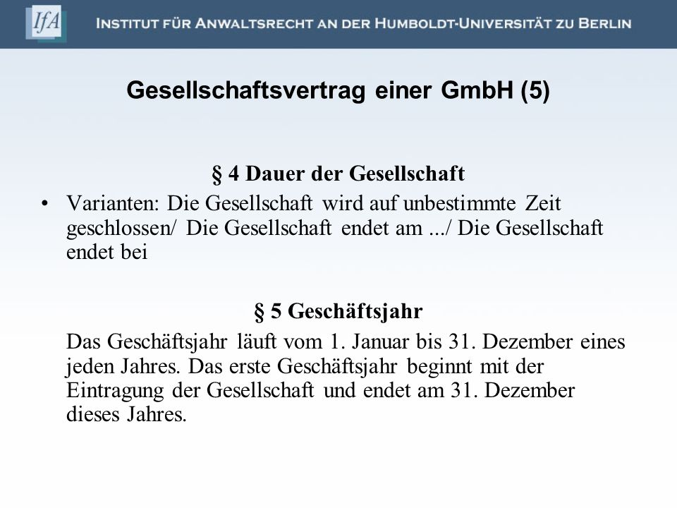 Gesellschaftsvertrag einer GmbH (5) § 4 Dauer der Gesellschaft Varianten: Die Gesellschaft wird auf unbestimmte Zeit geschlossen/ Die Gesellschaft end