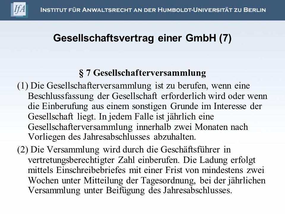 Gesellschaftsvertrag einer GmbH (7) § 7 Gesellschafterversammlung (1) Die Gesellschafterversammlung ist zu berufen, wenn eine Beschlussfassung der Ges