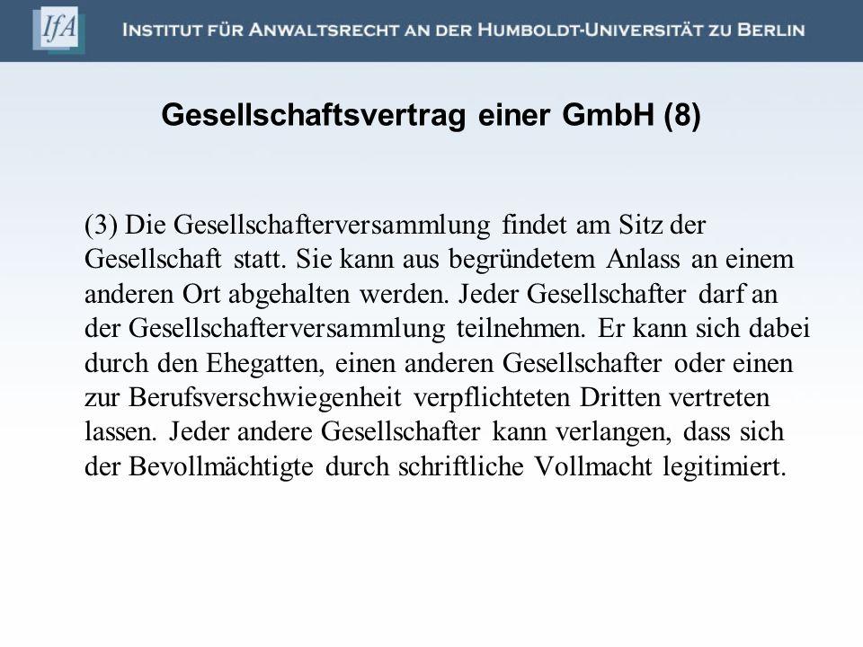 Gesellschaftsvertrag einer GmbH (8) (3) Die Gesellschafterversammlung findet am Sitz der Gesellschaft statt. Sie kann aus begründetem Anlass an einem