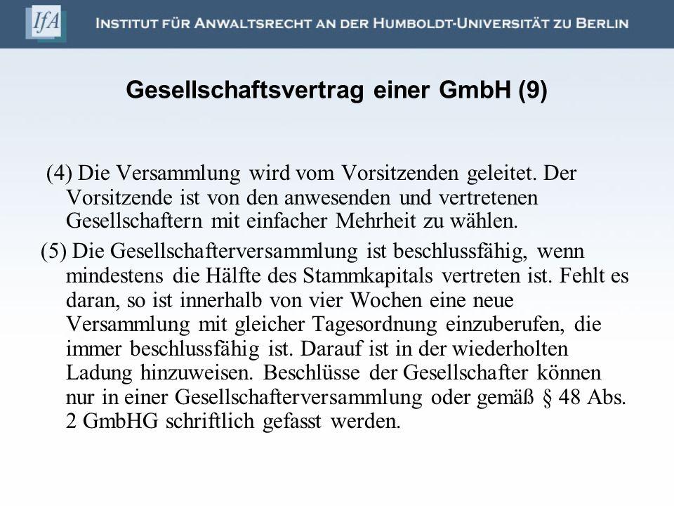 Gesellschaftsvertrag einer GmbH (9) (4) Die Versammlung wird vom Vorsitzenden geleitet. Der Vorsitzende ist von den anwesenden und vertretenen Gesells