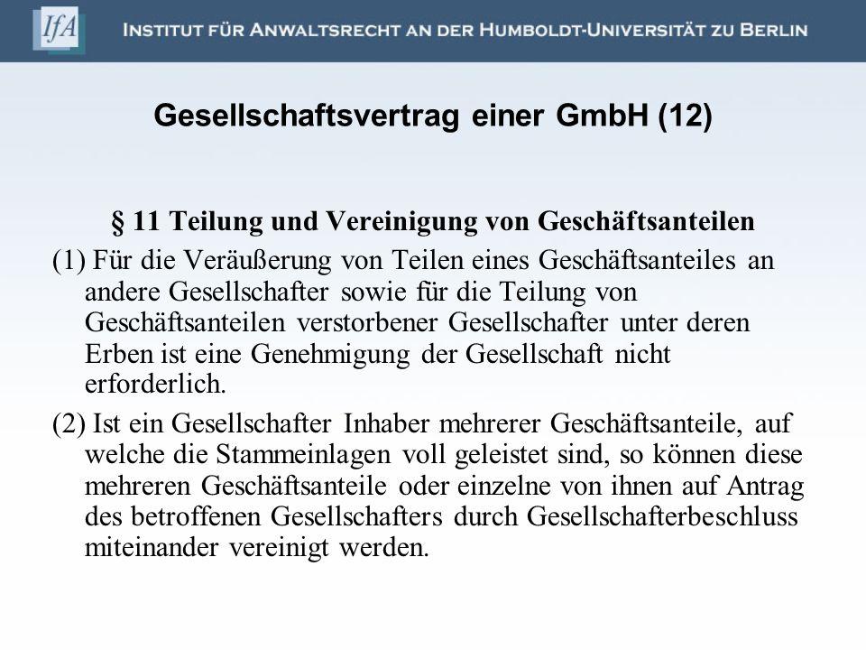 Gesellschaftsvertrag einer GmbH (12) § 11 Teilung und Vereinigung von Geschäftsanteilen (1) Für die Veräußerung von Teilen eines Geschäftsanteiles an