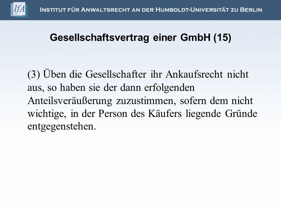 Gesellschaftsvertrag einer GmbH (15) (3) Üben die Gesellschafter ihr Ankaufsrecht nicht aus, so haben sie der dann erfolgenden Anteilsveräußerung zuzu