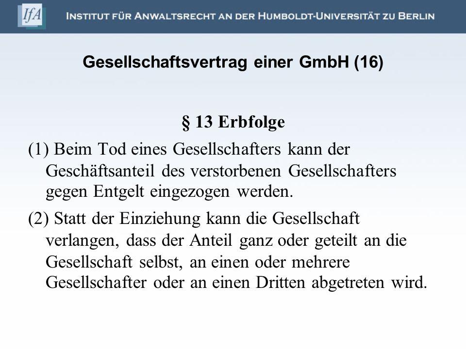 Gesellschaftsvertrag einer GmbH (16) § 13 Erbfolge (1) Beim Tod eines Gesellschafters kann der Geschäftsanteil des verstorbenen Gesellschafters gegen