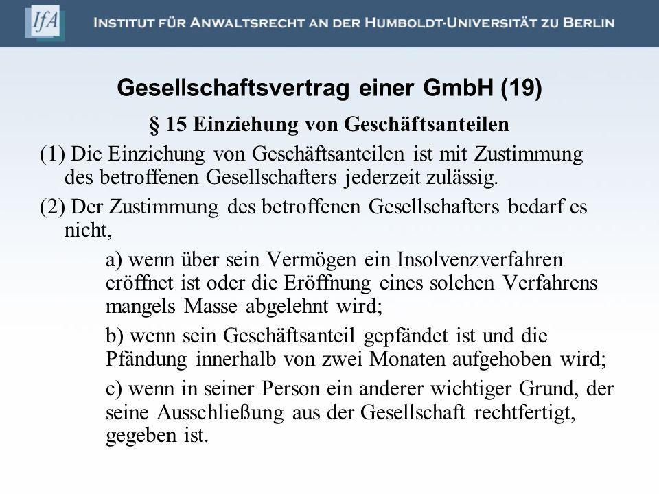 Gesellschaftsvertrag einer GmbH (19) § 15 Einziehung von Geschäftsanteilen (1) Die Einziehung von Geschäftsanteilen ist mit Zustimmung des betroffenen