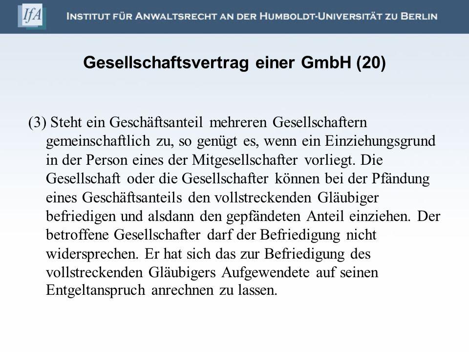 Gesellschaftsvertrag einer GmbH (20) (3) Steht ein Geschäftsanteil mehreren Gesellschaftern gemeinschaftlich zu, so genügt es, wenn ein Einziehungsgru