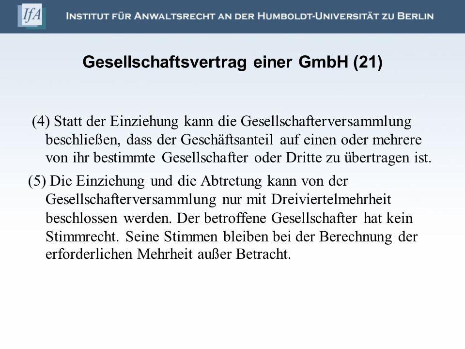Gesellschaftsvertrag einer GmbH (21) (4) Statt der Einziehung kann die Gesellschafterversammlung beschließen, dass der Geschäftsanteil auf einen oder
