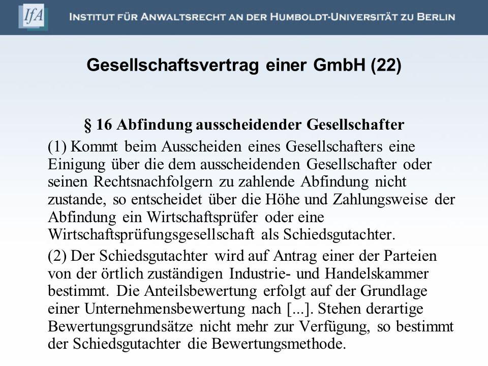 Gesellschaftsvertrag einer GmbH (22) § 16 Abfindung ausscheidender Gesellschafter (1) Kommt beim Ausscheiden eines Gesellschafters eine Einigung über
