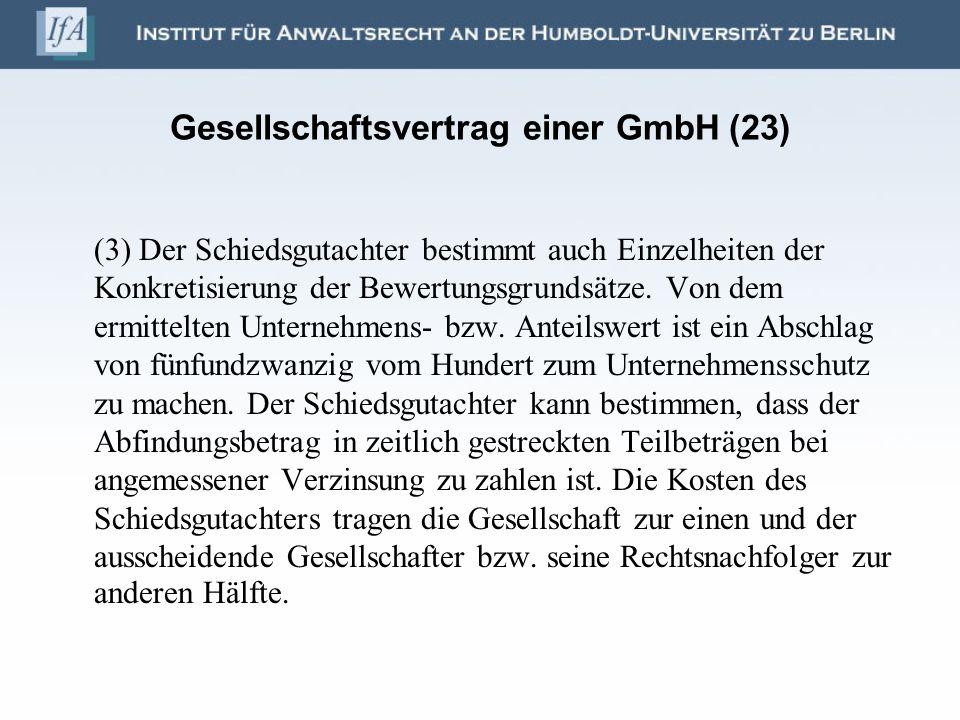 Gesellschaftsvertrag einer GmbH (23) (3) Der Schiedsgutachter bestimmt auch Einzelheiten der Konkretisierung der Bewertungsgrundsätze. Von dem ermitte