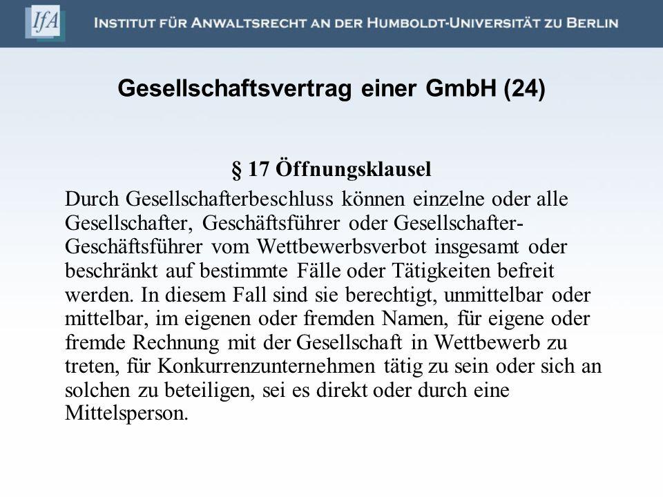 Gesellschaftsvertrag einer GmbH (24) § 17 Öffnungsklausel Durch Gesellschafterbeschluss können einzelne oder alle Gesellschafter, Geschäftsführer oder