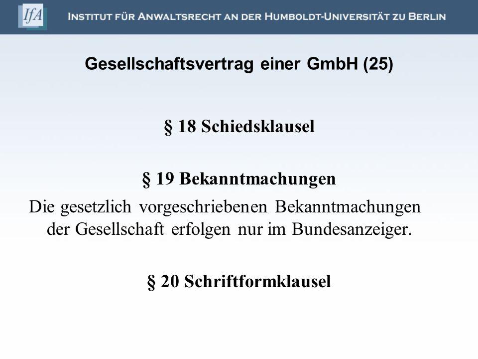 Gesellschaftsvertrag einer GmbH (25) § 18 Schiedsklausel § 19 Bekanntmachungen Die gesetzlich vorgeschriebenen Bekanntmachungen der Gesellschaft erfol