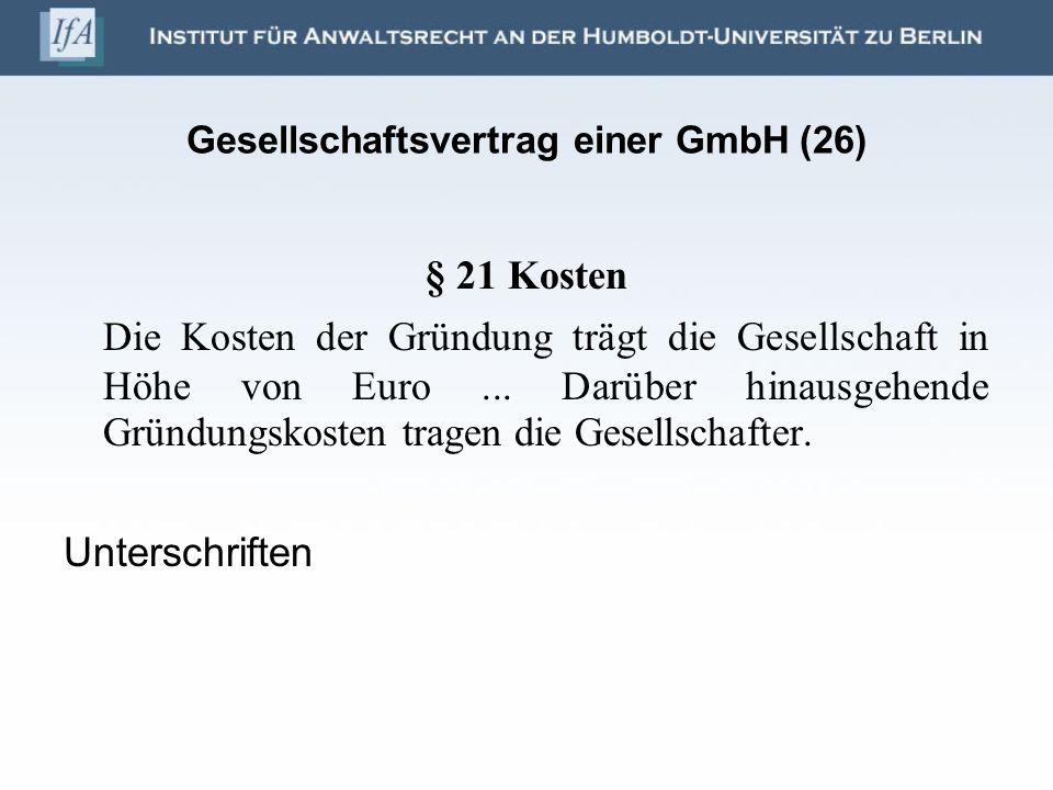 Gesellschaftsvertrag einer GmbH (26) § 21 Kosten Die Kosten der Gründung trägt die Gesellschaft in Höhe von Euro... Darüber hinausgehende Gründungskos