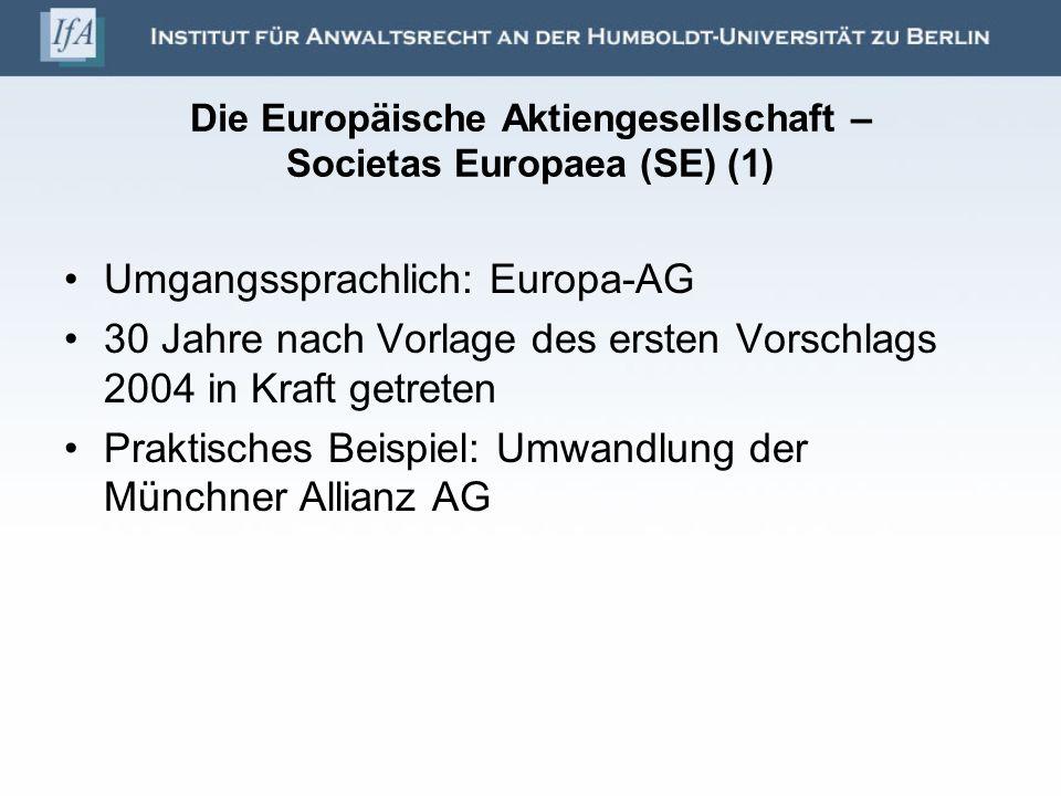 Die Europäische Aktiengesellschaft – Societas Europaea (SE) (1) Umgangssprachlich: Europa-AG 30 Jahre nach Vorlage des ersten Vorschlags 2004 in Kraft