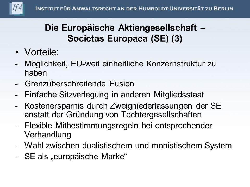 Die Europäische Aktiengesellschaft – Societas Europaea (SE) (3) Vorteile: -Möglichkeit, EU-weit einheitliche Konzernstruktur zu haben -Grenzüberschrei