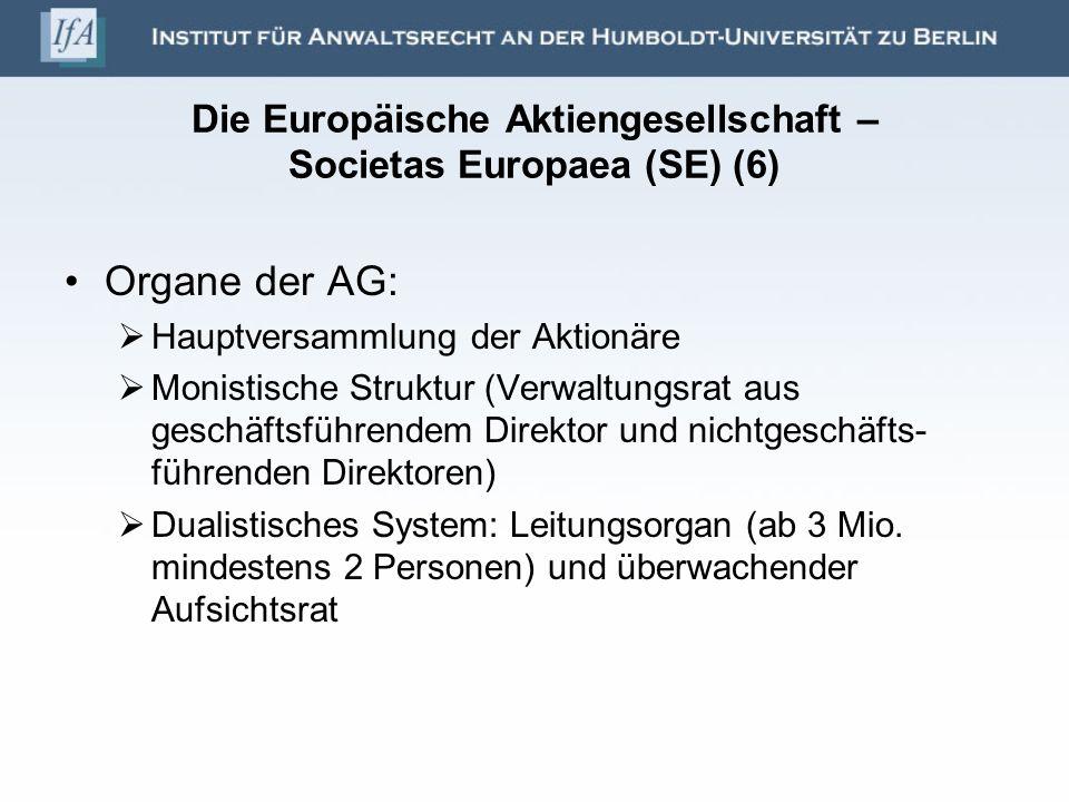 Die Europäische Aktiengesellschaft – Societas Europaea (SE) (6) Organe der AG: Hauptversammlung der Aktionäre Monistische Struktur (Verwaltungsrat aus